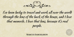 Lens Quotes, Marcus Samuelsson Quote About Lens, Love, Lucky, Travel, Work: Ive Been Lucky To Travel...