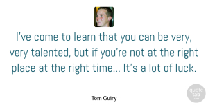 Tom Guiry Quote About Time: Ive Come To Learn That...