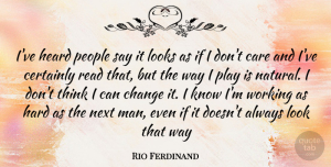 Rio Ferdinand Quote About Men, Thinking, Play: Ive Heard People Say It...