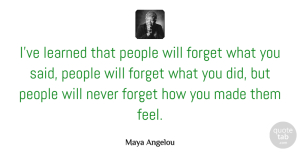 Inspirational Quotes, Maya Angelou Quote About Inspirational, Life, Motivational: Ive Learned That People Will...