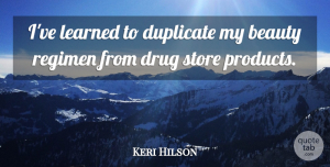 Beauty Quotes, Keri Hilson Quote About Beauty, Duplicate, Regimen, Store: Ive Learned To Duplicate My...