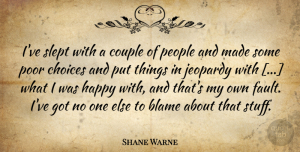 Shane Warne Quote About Couple, People, Choices: Ive Slept With A Couple...