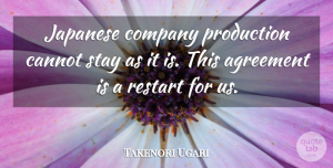 Takenori Ugari Quote About Agreement, Cannot, Company, Japanese, Production: Japanese Company Production Cannot Stay...