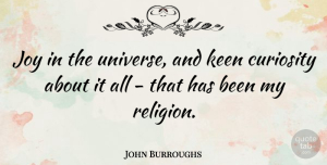 Science Quotes, John Burroughs Quote About Science, Joy, Curiosity: Joy In The Universe And...