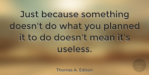 Positive Quotes, Thomas A. Edison Quote About Positive, Mean Girls, Funny Inspirational: Just Because Something Doesnt Do...