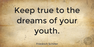 Inspiring Quotes, Friedrich Schiller Quote About Inspiring, Graduation, Dream: Keep True To The Dreams...