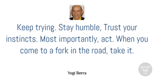 Trying Quotes, Yogi Berra Quote About Humble, Adventure, Trying: Keep Trying Stay Humble Trust...