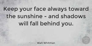 Inspirational Quotes, Walt Whitman Quote About Inspirational, Positive, Happiness: Keep Your Face Always Toward...