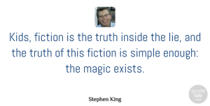 Kids Quotes, Stephen King Quote About Lying, Kids, Writing: Kids Fiction Is The Truth...
