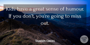 Tamsin Greig Quote About Great, Kids: Kids Have A Great Sense...