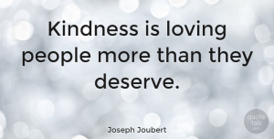 People Quotes, Joseph Joubert Quote About Kindness, Loving, People: Kindness Is Loving People More...