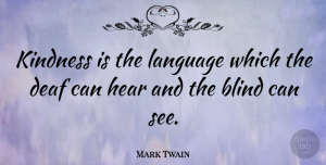 Mark Twain Quote About Inspirational, Relationship, Inspiring: Kindness Is The Language Which...