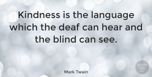 Inspiring Quotes, Mark Twain Quote About Inspirational, Relationship, Inspiring: Kindness Is The Language Which...