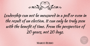 Marco Rubio Quote About Leadership, Years, Perspective: Leadership Can Not Be Measured...