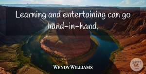 Wendy Williams Quote About Hands, Entertaining, Hand In Hand: Learning And Entertaining Can Go...