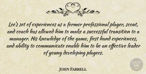 John Farrell Quote About Ability, Allowed, Coach, Developing, Effective: Lees Set Of Experiences As...