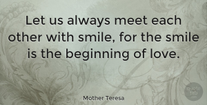 Inspirational Quotes, Mother Teresa Quote About Love, Inspirational, Smile: Let Us Always Meet Each...