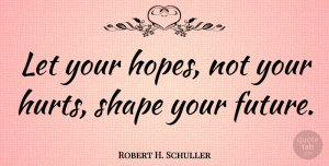 Hope Quotes, Robert H. Schuller Quote About Inspirational, Hope, Encouragement: Let Your Hopes Not Your...