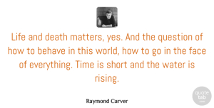 Life And Death Quotes, Raymond Carver Quote About Water, Life And Death, Rising: Life And Death Matters Yes...