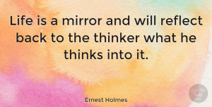 Ernest Holmes Quote About Love, Life, Change: Life Is A Mirror And...