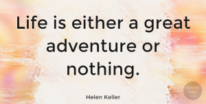 Life Quotes, Helen Keller Quote About Inspirational, Life, Motivational: Life Is Either A Great...