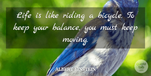 Albert Einstein Quote About Inspirational, Life, Moving On: Life Is Like Riding A...