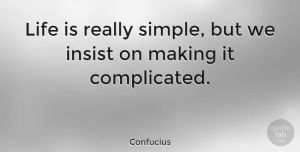 Inspirational Quotes, Confucius Quote About Inspirational, Life, Positive: Life Is Really Simple But...