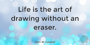 Wisdom Quotes, John W. Gardner Quote About Life, Wisdom, Travel: Life Is The Art Of...