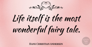 Hans Christian Andersen Quote About Life, Inspiring, Famous Inspirational: Life Itself Is The Most...