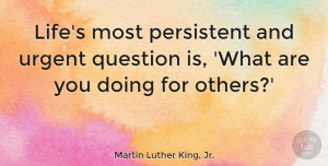 Friendship Quotes, Martin Luther King, Jr. Quote About Inspirational, Motivational, Friendship: Lifes Most Persistent And Urgent...