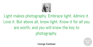 Photography Quotes, George Eastman Quote About Photography, Creativity, Keys: Light Makes Photography Embrace Light...
