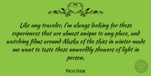 Pico Iyer Quote About Alaska, Almost, Films, Looking, Skies: Like Any Traveler Im Always...