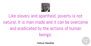 Nelson Mandela Quote About Men, Justice, Slavery: Like Slavery And Apartheid Poverty...