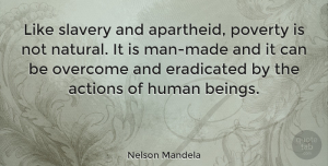Men Quotes, Nelson Mandela Quote About Men, Justice, Slavery: Like Slavery And Apartheid Poverty...