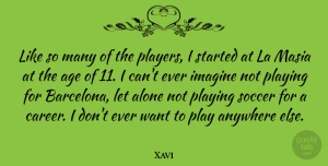 Xavi Quote About Soccer, Player, Careers: Like So Many Of The...