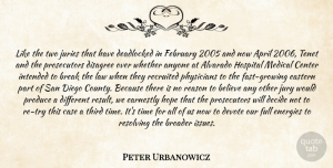 Peter Urbanowicz Quote About Anyone, April, Believe, Break, Broader: Like The Two Juries That...