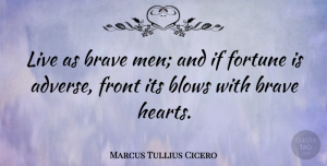 Heart Quotes, Marcus Tullius Cicero Quote About Courage, Philosophical, Heart: Live As Brave Men And...