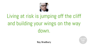 Humor Quotes, Ray Bradbury Quote About Courage, Humor, Greatness: Living At Risk Is Jumping...
