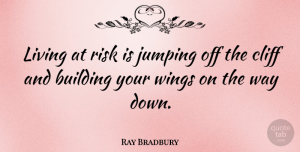 Greatness Quotes, Ray Bradbury Quote About Courage, Humor, Greatness: Living At Risk Is Jumping...