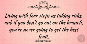 Sarah Parish Quote About Best, Fear, Stops, Taking: Living With Fear Stops Us...