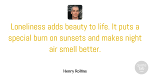 Henry Rollins Quote About Life, Lonely, Depressing: Loneliness Adds Beauty To Life...