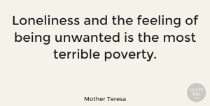 Love Quotes, Mother Teresa Quote About Love, Inspirational, Heartbreak: Loneliness And The Feeling Of...