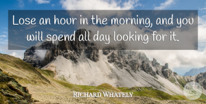 Good Morning Quotes, Richard Whately Quote About Good Morning, Good Day, Up Early: Lose An Hour In The...