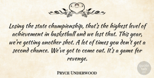 Pryce Underwood Quote About Achievement, Basketball, Game, Highest, Level: Losing The State Championship Thats...