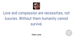 Inspirational Quotes, Dalai Lama Quote About Inspirational, Life, Motivational: Love And Compassion Are Necessities...
