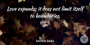 Love Quotes, Sathya Baba Quote About Itself, Limit, Love: Love Expands It Does Not...