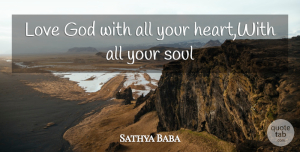 Love Quotes, Sathya Baba Quote About God, Love, Soul: Love God With All Your...