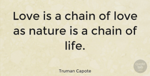 Friendship Quotes, Truman Capote Quote About Love, Life, Friendship: Love Is A Chain Of...