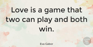 Love Quotes, Eva Gabor Quote About Love, Valentines Day, Fun: Love Is A Game That...