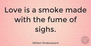 Love Quotes, William Shakespeare Quote About Love, Romantic, Valentines Day: Love Is A Smoke Made...